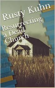Resurrecting a Dead Church - Kindle edition by Kuhn, Rusty. Religion &  Spirituality Kindle eBooks @ Amazon.com.