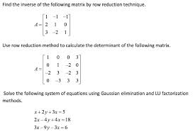 question find the inverse of the following matrix by row reduction technique use row reduction method