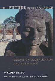 the future in the balance essays on globalization and resistance  the