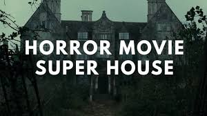 horror movie super house check haunted house