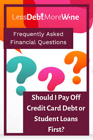 What Credit Cards To Pay Off First Fafq Should I Pay Off Credit Card Debt Or Student Loans