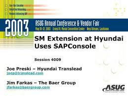 sap on handheld challenges in implementing wm rf praveer sm extension at hyundai uses sapconsole session 4009 joe preski hyundai translead jim farkas