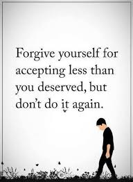 How To Forgive Yourself Quotes Best Of Quotes Forgive Yourself For Accepting Less Than You Deserved
