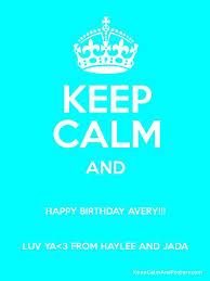 Happy Birthday Avery Keep Calm And Happy Birthday Avery Luv Ya 3 From Haylee And Jada