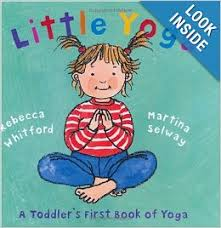 little yoga a toddler s first book of yoga by rebecca whitford