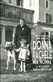 DONNA RACHELE MIA NONNA. La moglie di Benito Mussolini (Edda Negri Mussolini  e Emma Moriconi) by Edizioni Minerva - issuu