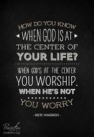 Worship Quotes Awesome Worship Quote How Do You Know When God Is At The Center Of Your Life
