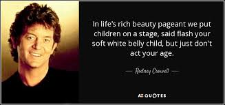 Child Beauty Pageant Quotes Best of Rodney Crowell Quote In Life's Rich Beauty Pageant We Put Children