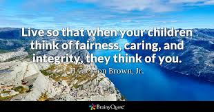 Quotes About Integrity Extraordinary Live So That When Your Children Think Of Fairness Caring And