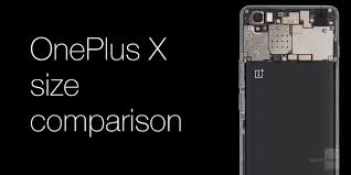 one plus one size oneplus x size comparison how compact is it exactly