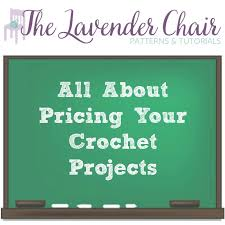 All About Pricing Your Crochet Projects The Lavender Chair