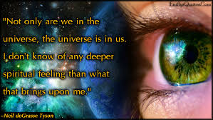 Not Only Are We In The Universe The Universe Is In Us I Don't Know Magnificent Spiritual Quotes Wisdom