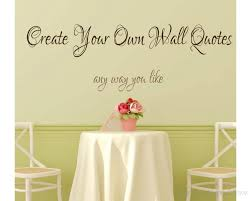 Wall Quotes Impressive Create Your Own Wall Quotes Personalized Words Custom Wall Decal