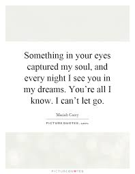 You In My Dreams Quotes Best Of Something In Your Eyes Captured My Soul And Every Night I See