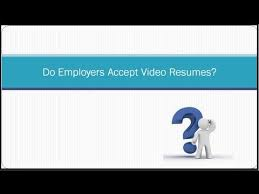 People Who Do Resumes Do Employers Accept Video Resumes A Lot Of People Are Not Sure