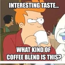 Exotic Coffee Blends by redskady - Meme Center via Relatably.com