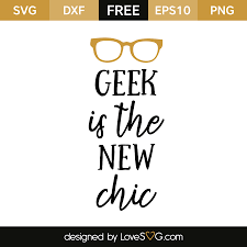 More design resources by 516 creative. Geek Is The New Chic Lovesvg Com