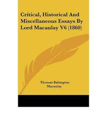 critical historical and miscellaneous essays by lord macaulay v critical historical and miscellaneous essays by lord macaulay v6 1860 thomas babington macaulay 9780548809358