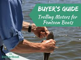 er s guide to trolling motors for pontoon boats betterboat pontoon