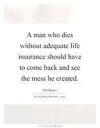 A Man Who Dies Without Adequate Life Insurance Should Have To Come Beauteous Life Insurance Term Quotes