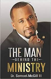 The Man Behind The Ministry: McGill III, Dr. Samuel: 9798645768492 ...