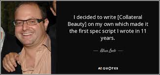 Collateral Beauty Quotes About Love Best of Allan Loeb Quote I Decided To Write [Collateral Beauty] On My Own