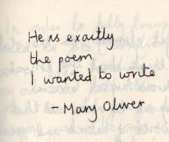 ♡ He Is Exactly The Poem I Wanted To Write Mary Oliver New Mary Oliver Love Quotes