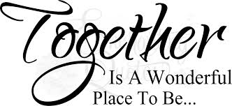 Together Quotes Amazing Family Quotes Family Sayings Together Is A Wonderful Place