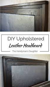 make your own gorgeous upholstered leather headboard for a fraction of the at the