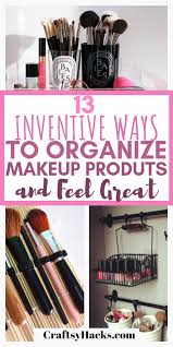 try this diy makeup organizer ideas and organize your beauty s the way you want these organization ideas are simple but cute