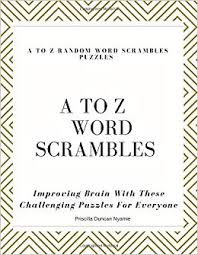 A TO Z RANDOM WORD SCRAMBLES PUZZLES: Improving Brain With These  Challenging Puzzles For Everyone: Nyamie, Priscilla Duncan: 9781081740689:  Amazon.com: Books