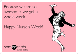 Because we are so awesome, we get a whole week. Happy Nurse's Week! | Nurses Week Ecard