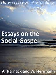 essays on christianity essays on the social gospel christian  essays on the social gospel christian classics ethereal library summary
