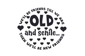 If you are a moderator please see our troubleshooting guide. We Ll Be Friends Till We Are Old And Senile Then We Ll Be New Friends Svg Cut File By Creative Fabrica Crafts Creative Fabrica