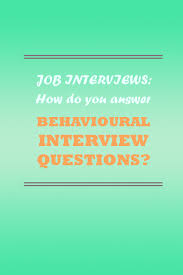 behavioural interview questions and answers what to say how do you answer behavioural interview questions
