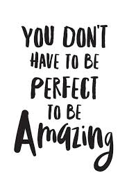 Inspirational Print You Don't Have To Be Perfect To Be Amazing Delectable You Are Amazing Quotes