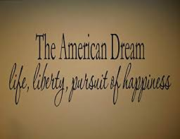 Amazon THE AMERICAN DREAM LIFE LIBERTY PURSUIT OF HAPPINESS Simple Life Liberty And The Pursuit Of Happiness Quote