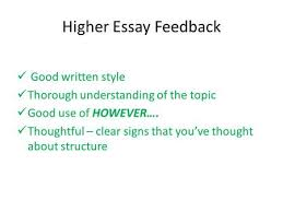 how to write a good higher essay ppt  higher essay feedback good written style thorough understanding of the topic good use of however