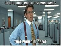 office space great. Hockey, Game, And Office: SO IF ST LOUIS COULD JUST WIN GAME G Office Space Great E