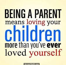 Quotes About Loving Children Impressive Being A Parent Means Loving Your Children More Than You Have Ever