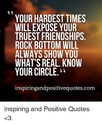 Rock Bottom Quotes Magnificent YOUR HARDEST TIMES WILL EXPOSE YOUR TRUEST FRIENDSHIPS ROCK BOTTOM