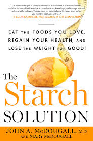 the starch solution eat the foods you love regain your health and lose the weight for good john mcdougall mary mcdougall 9781623360276 amazon