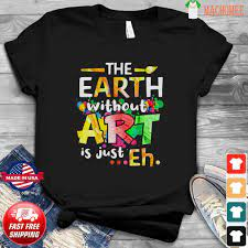 If you are looking for earth day 2021 you've come to the right place. Official The Earth Without Art Is Just Eh Happy Earth Day 2021 Shirt Hoodie Sweater Long Sleeve And Tank Top