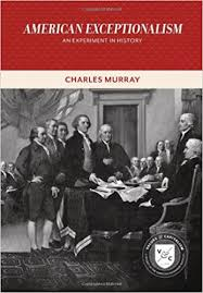 american exceptionalism an experiment in history values and  american exceptionalism an experiment in history values and capitalism charles murray 9780844772646 com books