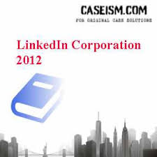 Linkedin Corporation 2012 Case Solution And Analysis Hbs