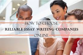 how to choose reliable essay writing companies online  essay writing companies online