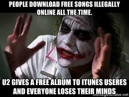 People download free songs illegally online all the time. U2 gives ... via Relatably.com