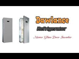 how to use 2019 dawlance refrigerators mirror glass door inverter review stan