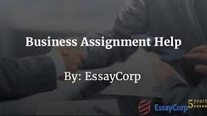 business assignment help business assignment help by essaycorp