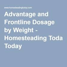 Advantage And Frontline Dosage By Weight Homesteading